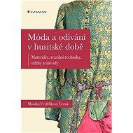 Móda a odívání v husitské době: Materiály, textilní techniky, střihy a návody - Kniha