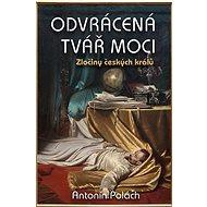 Odvrácená tvář moci: Zločiny českých králů - Kniha