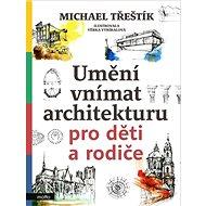 Umění vnímat architekturu pro děti a rodiče - Kniha