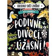 Objevuj svět zvířat Podivní, divocí, úžasní! - Kniha