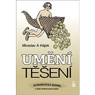 Umění těšení: Humoristický román, v němž chvílemi končí sranda