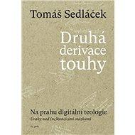 Druhá derivace touhy Na prahu digitální teologie: Úvahy nad (ne)končícími otázkami - Kniha