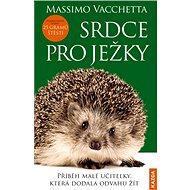 Srdce pro ježky: Příběh malé učitelky, která dodala odvahu žít - Kniha