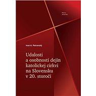 Udalosti a osobnosti dejín katolíckej cirkvi na Slovensku v 20. storočí - Kniha