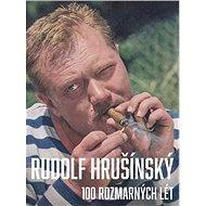 Rudolf Hrušínký 100 rozmarných lét - Kniha