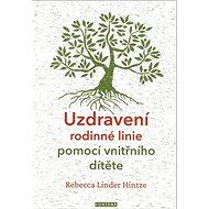 Uzdravení rodinné linie pomocí vnitřního dítěte - Kniha