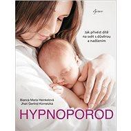Hypnoporod: Jak přivést dítě na svět s důvěrou a nadšením