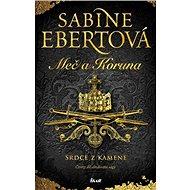 Meč a Koruna Srdce z kamene: Čtvrtý díl středověké ságy - Kniha