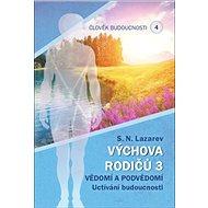 Člověk budoucnosti 4 Výchova rodičů 3: Vědomí a podvědomí Uctívání budoucnosti. - Kniha