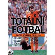 Totální fotbal podle Johana Cruijffa: účelnost, přesnost, trénink, strategie