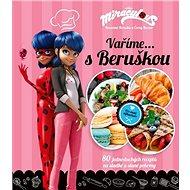 Kouzelná Beruška a Černý Kocour Vaříme s Beruškou: 80 jednoduchých receptů na sladké a slané pokrmy - Kniha