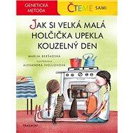 Čteme sami Jak si velká malá holčička upekla kouzelný den: Genetická metoda - Kniha