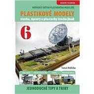 Průvodce světem plastikového modeláře 6: Stavba, úpravy a prestavby trochu jinak - Kniha