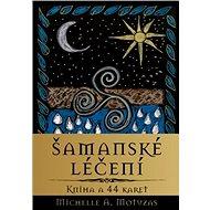 Šamanské léčení: Kniha a 44 karet