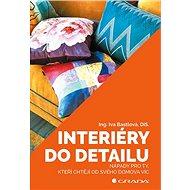 Interiéry do detailu: Nápady pro ty, kteří chtějí od svého doma více - Kniha