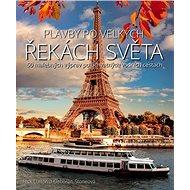 Plavby po velkých řekách světa: 50 malebných výprav po úchvatných vodních cestách - Kniha