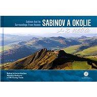 Sabinov a okolie z neba: Sabinov and Its Surroundings From Heaven - Kniha