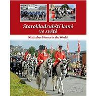 Starokladrubští koně ve světě: Kladruber Horses in the World - Kniha