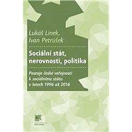 Sociální stát, nerovnosti, politika: Postoje české veřejnosti k sociálnímu státu v letech 1996 až 20 - Kniha