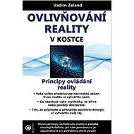 Ovlivňování reality v kostce: Principy ovládání reality - Kniha