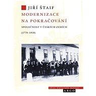 Modernizace na pokračování: Společnost v českých zemích (1770-1918) - Kniha