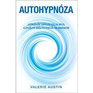 Autohypnóza: Jednoduše zapojte celou mysl a využijte svůj potenciál na maximum