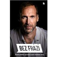 Bez frází: Životní příběhy sportovců jejich vlastními slovy - Kniha