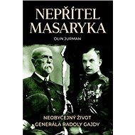 Nepřítel Masaryka: Neobyčejný život generála Radoly Gajdy - Kniha
