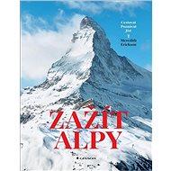 Zažít Alpy: Cestovat Poznávat Jíst - Kniha
