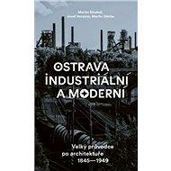 Ostrava industriální a moderní: Velký průvodce po architektuře 1845-1949 - Kniha