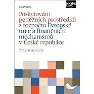 Poskytování peněžních prostředků: z rozpočtu Evropské unie a finančních mechanismů v České republice - Kniha