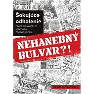 Nehanebný bulvár?!: Šokujúce odhalenie práce bulvárneho novinára z Nového času - Kniha