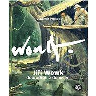 Jiří Wowk Dobrodruh z donucení - Kniha