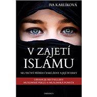 V zajetí islámu: Skutečný příběh české ženy a její dcerky - Kniha