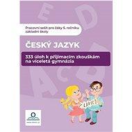 Pracovní sešit Český jazyk: 333 úloh k přijímacím zkouškám na víceletá gymnázia - Kniha