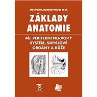 Základy anatomie: 4b. Periferní nervový systém, smyslové orgány a kůže - Kniha