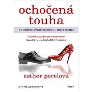 Ochočená touha: Probuďte svou erotickou inteligenci - Kniha