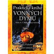 Praktická kniha vonných dýmů: Vonné tyčinky a vykuřovadla v praxi Lexikon vonných látek - Kniha