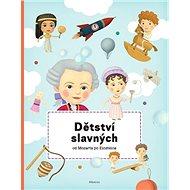 Dětství slavných od Mozarta po Einsteina - Kniha