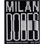 Milan Dobeš: GRAFIKA / GRAPHIC WORK 1962 - 2017 - Kniha