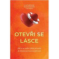 Otevři se lásce: Jak si za sedm týdnů přivolat do života partnera svých snů - Kniha