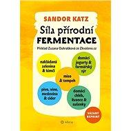 Síla přírodní fermentace: Jedninečná chuť a léčivá síla živých kultur - Kniha