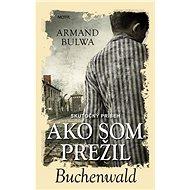 Ako som prežil Buchenwald: Skutočný príbeh