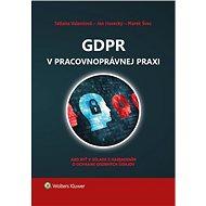 GDPR v pracovnoprávnej praxi: Ako byť v súladae s nariadením o ochrane osobných údajov - Kniha