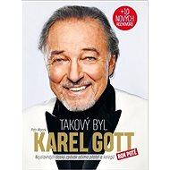 Takový byl Karel Gott: Nejslavnější český zpěvák očima přátel a kolegů rok poté - Kniha