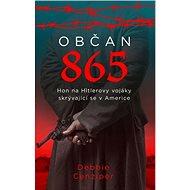 Občan 865: Hon na Hitlerovy vojáky skrývající se v Americe - Kniha