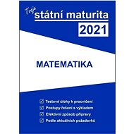 Tvoje státní maturita 2021 Matematika - Kniha