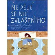 Neděje se nic zvláštního: Milé uklidňující příběhy, které ukonejší vaší mysl a pomůžou vám usnout - Kniha