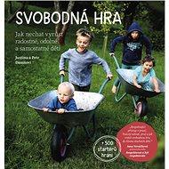 Svobodná hra: Jak nechat vyrůst radostné, odolné a samostatné děti - Kniha