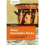 Atlas klasického Řecka: 5. a 4. stol. př. n. l.: zlatý věk první evropské civilizace - Kniha